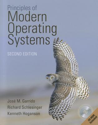 Principles of Modern Operating Systems By Garrido, Jose/ Schlesinger, Richard/ Hoganson, Kenneth E.